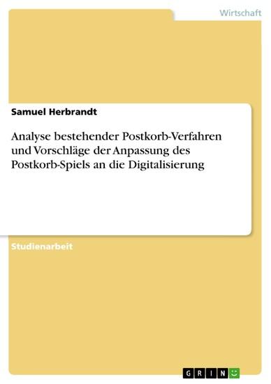 Analyse bestehender Postkorb-Verfahren und Vorschläge der Anpassung des Postkorb-Spiels an die Digitalisierung - Blick ins Buch