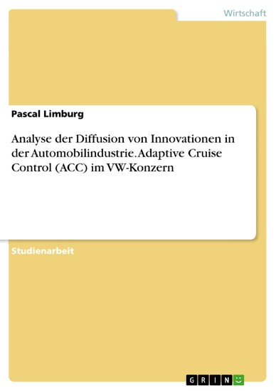 Analyse der Diffusion von Innovationen in der Automobilindustrie. Adaptive Cruise Control (ACC) im VW-Konzern - Blick ins Buch