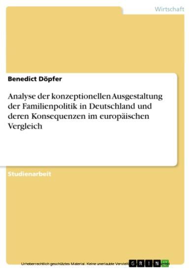 Analyse der konzeptionellen Ausgestaltung der Familienpolitik in Deutschland und deren Konsequenzen im europäischen Vergleich - Blick ins Buch