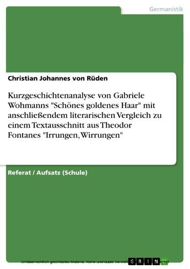Analyse der Kurzgeschichte 'Schönes goldenes Haar' von Gabriele Wohmann mit anschließendem Vergleich zu einem Ausschnitt aus Fontanes 'Irrungen, Wirrungen' - Blick ins Buch