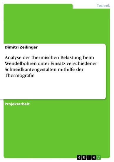 Analyse der thermischen Belastung beim Wendelbohren unter Einsatz verschiedener Schneidkantengestalten mithilfe der Thermografie - Blick ins Buch