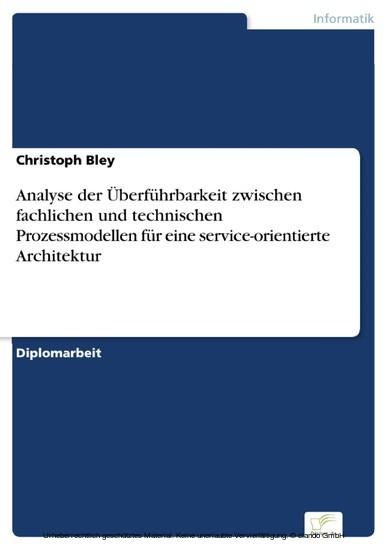Analyse der Überführbarkeit zwischen fachlichen und technischen Prozessmodellen für eine service-orientierte Architektur - Blick ins Buch
