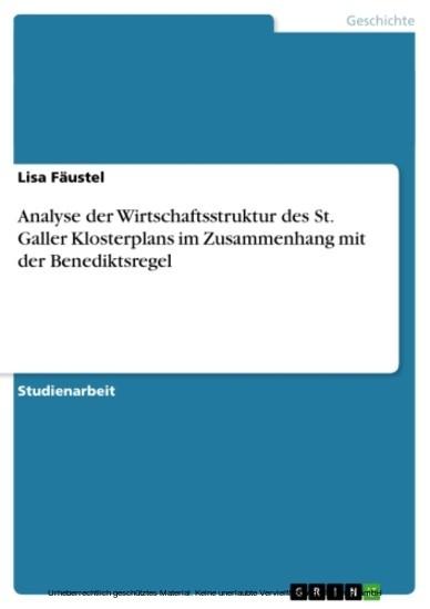 Analyse der Wirtschaftsstruktur des St. Galler Klosterplans im Zusammenhang mit der Benediktsregel - Blick ins Buch