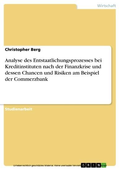 Analyse des Entstaatlichungsprozesses bei Kreditinstituten nach der Finanzkrise und dessen Chancen und Risiken am Beispiel der Commerzbank - Blick ins Buch