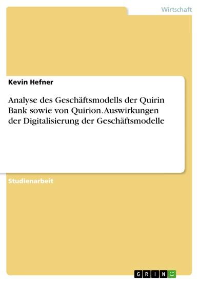Analyse des Geschäftsmodells der Quirin Bank sowie von Quirion. Auswirkungen der Digitalisierung der Geschäftsmodelle - Blick ins Buch