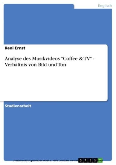 Analyse des Musikvideos 'Coffee & TV' - Verhältnis von Bild und Ton - Blick ins Buch