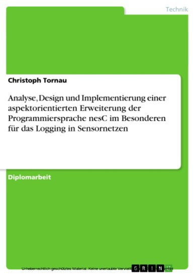 Analyse, Design und Implementierung einer aspektorientierten Erweiterung der Programmiersprache nesC im Besonderen für das Logging in Sensornetzen - Blick ins Buch