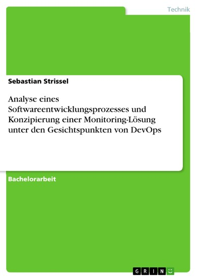 Analyse eines Softwareentwicklungsprozesses und Konzipierung einer Monitoring-Lösung unter den Gesichtspunkten von DevOps - Blick ins Buch