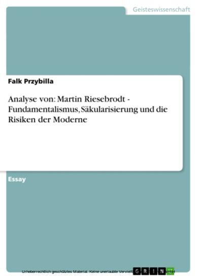 Analyse von: Martin Riesebrodt - Fundamentalismus, Säkularisierung und die Risiken der Moderne - Blick ins Buch