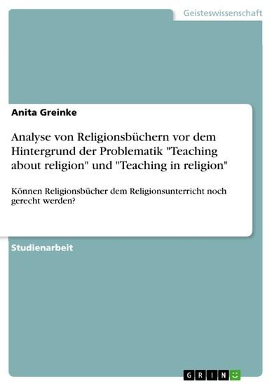 Analyse von Religionsbüchern vor dem Hintergrund der Problematik 'Teaching about religion' und 'Teaching in religion' - Blick ins Buch