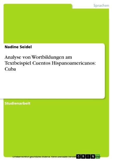 Analyse von Wortbildungen am Textbeispiel Cuentos Hispanoamericanos: Cuba - Blick ins Buch