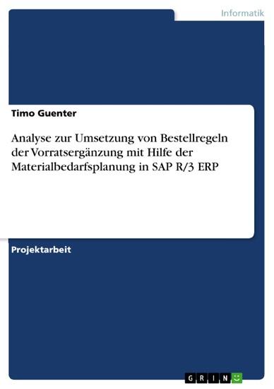 Analyse zur Umsetzung von Bestellregeln der Vorratsergänzung mit Hilfe der Materialbedarfsplanung in SAP R/3 ERP - Blick ins Buch