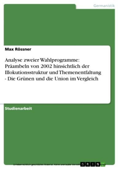 Analyse zweier Wahlprogramme: Präambeln von 2002 hinsichtlich der Illokutionsstruktur und Themenentfaltung - Die Grünen und die Union im Vergleich - Blick ins Buch