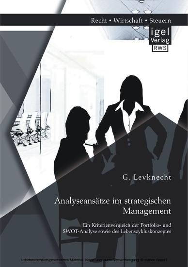 Analyseansätze im strategischen Management: Ein Kriterienvergleich der Portfolio- und SWOT-Analyse sowie des Lebenszykluskonzeptes - Blick ins Buch