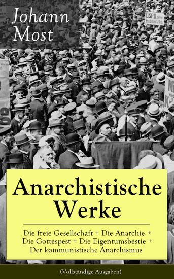 Anarchistische Werke: Die freie Gesellschaft + Die Anarchie + Die Gottespest + Die Eigentumsbestie + Der kommunistische Anarchismus (Vollständige Ausgaben) - Blick ins Buch