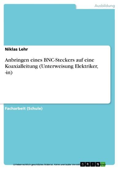 Anbringen eines BNC-Steckers auf eine Koaxialleitung (Unterweisung Elektriker, -in) - Blick ins Buch