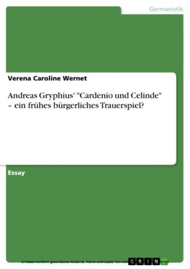 Andreas Gryphius' 'Cardenio und Celinde' - ein frühes bürgerliches Trauerspiel? - Blick ins Buch