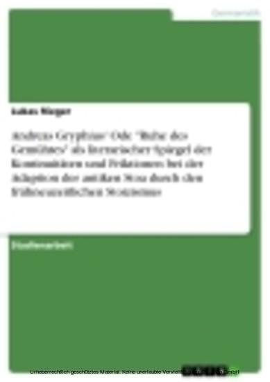 Andreas Gryphius' Ode 'Ruhe des Gemühtes' als literarischer Spiegel der Kontinuitäten und Friktionen bei der Adaption der antiken Stoa durch den frühneuzeitlichen Stoizismus - Blick ins Buch