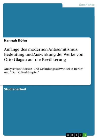 Anfänge des modernen Antisemitismus. Bedeutung und Auswirkung der Werke von Otto Glagau auf die Bevölkerung - Blick ins Buch