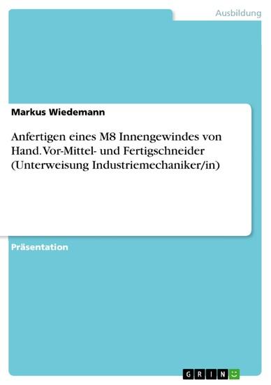Anfertigen eines M8 Innengewindes von Hand. Vor-Mittel- und Fertigschneider (Unterweisung Industriemechaniker/in) - Blick ins Buch