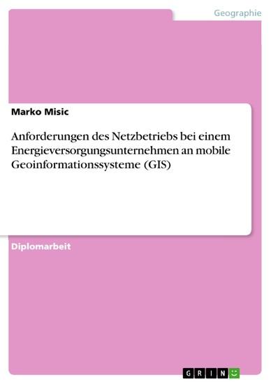 Anforderungen des Netzbetriebs bei einem Energieversorgungsunternehmen an mobile Geoinformationssysteme (GIS) - Blick ins Buch