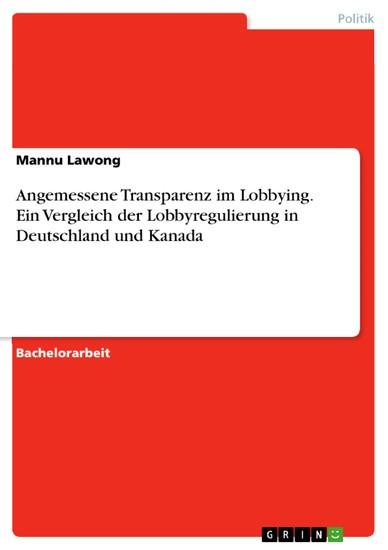 Angemessene Transparenz im Lobbying. Ein Vergleich der Lobbyregulierung in Deutschland und Kanada - Blick ins Buch