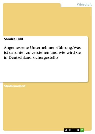 Angemessene Unternehmensführung. Was ist darunter zu verstehen und wie wird sie in Deutschland sichergestellt? - Blick ins Buch