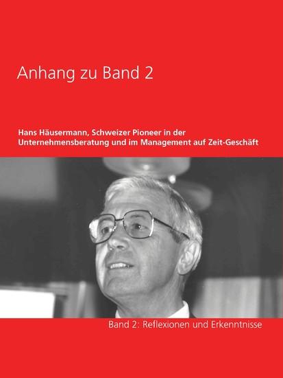 Anhang zu Band 2 - Hans Häusermann, Schweizer Pioneer in der Unternehmensberatung und im Management auf Zeit-Geschäft - Blick ins Buch