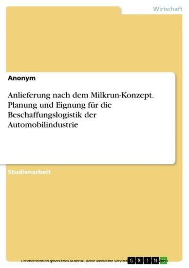 Anlieferung nach dem Milkrun-Konzept. Planung und Eignung für die Beschaffungslogistik der Automobilindustrie - Blick ins Buch