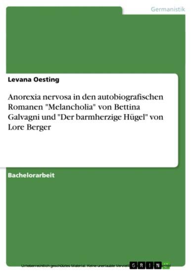 Anorexia nervosa in den autobiografischen Romanen 'Melancholia' von Bettina Galvagni und 'Der barmherzige Hügel' von Lore Berger - Blick ins Buch