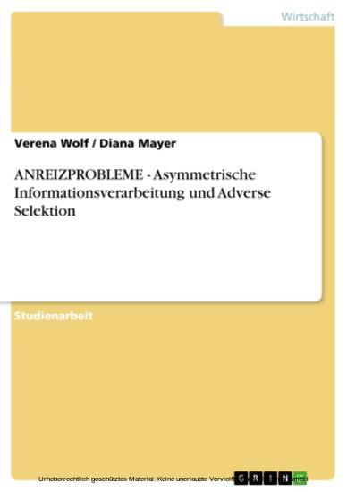 ANREIZPROBLEME - Asymmetrische Informationsverarbeitung und Adverse Selektion - Blick ins Buch