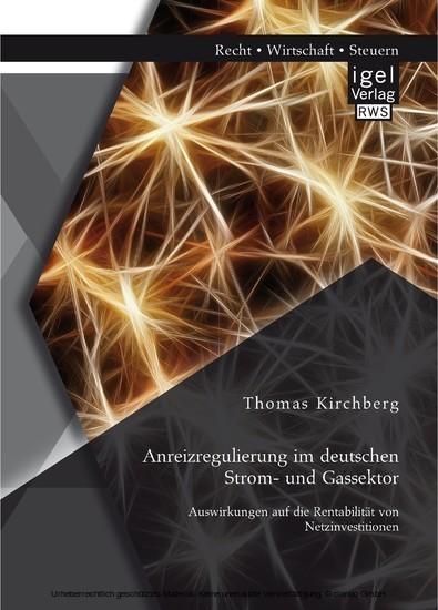 Anreizregulierung im deutschen Strom- und Gassektor: Auswirkungen auf die Rentabilität von Netzinvestitionen - Blick ins Buch
