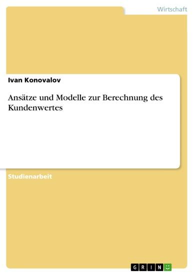 Ansätze und Modelle zur Berechnung des Kundenwertes - Blick ins Buch
