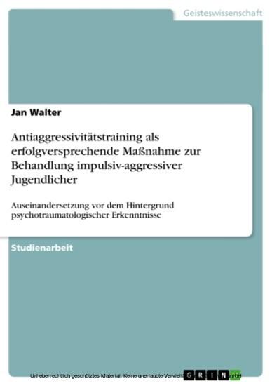 Antiaggressivitätstraining als erfolgversprechende Maßnahme zur Behandlung impulsiv-aggressiver Jugendlicher - Blick ins Buch