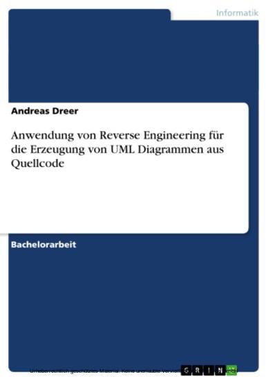 Anwendung von Reverse Engineering für die Erzeugung von UML Diagrammen aus Quellcode - Blick ins Buch