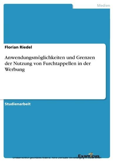 Anwendungsmöglichkeiten und Grenzen der Nutzung von Furchtappellen in der Werbung - Blick ins Buch
