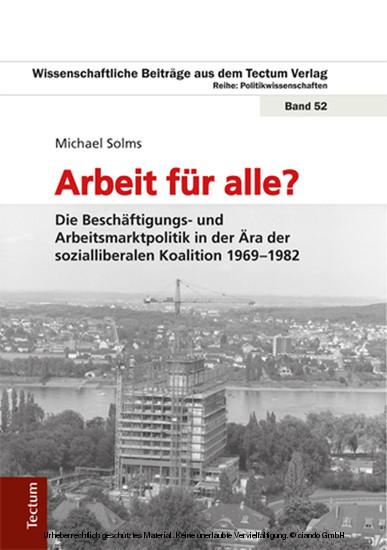 Arbeit für alle? Die Beschäftigungs- und Arbeitsmarktpolitik in der Ära der sozialliberalen Koalition 1969-1982 - Blick ins Buch