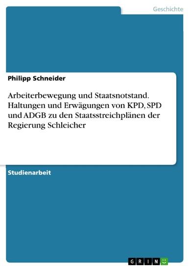 Arbeiterbewegung und Staatsnotstand. Haltungen und Erwägungen von KPD, SPD und ADGB zu den Staatsstreichplänen der Regierung Schleicher - Blick ins Buch