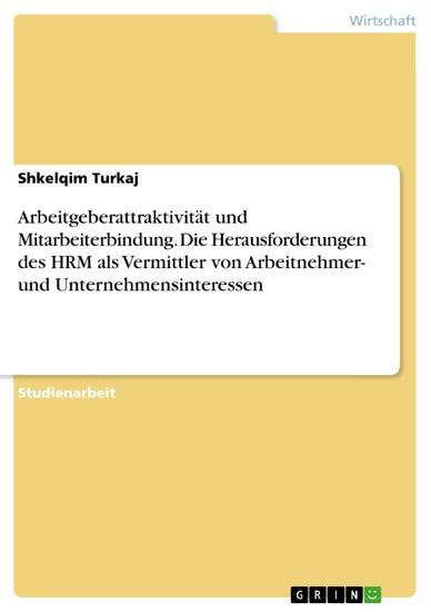 Arbeitgeberattraktivität und Mitarbeiterbindung. Die Herausforderungen des HRM als Vermittler von Arbeitnehmer- und Unternehmensinteressen - Blick ins Buch