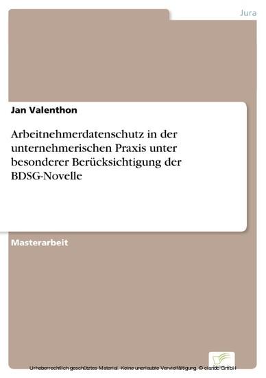 Arbeitnehmerdatenschutz in der unternehmerischen Praxis unter besonderer Berücksichtigung der BDSG-Novelle - Blick ins Buch