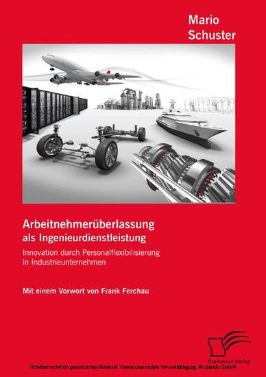Arbeitnehmerüberlassung als Ingenieurdienstleistung: Innovation durch Personalflexibilisierung in Industrieunternehmen - Blick ins Buch