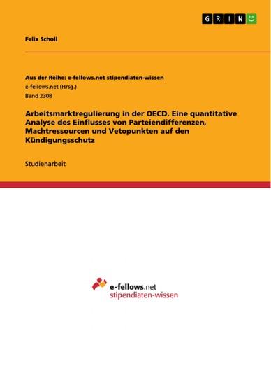 Arbeitsmarktregulierung in der OECD. Eine quantitative Analyse des Einflusses von Parteiendifferenzen, Machtressourcen und Vetopunkten auf den Kündigungsschutz - Blick ins Buch