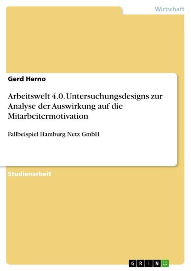 Arbeitswelt 4.0. Untersuchungsdesigns zur Analyse der Auswirkung auf die Mitarbeitermotivation - Blick ins Buch