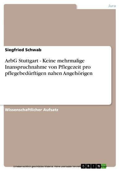 ArbG Stuttgart - Keine mehrmalige Inanspruchnahme von Pflegezeit pro pflegebedürftigen nahen Angehörigen - Blick ins Buch