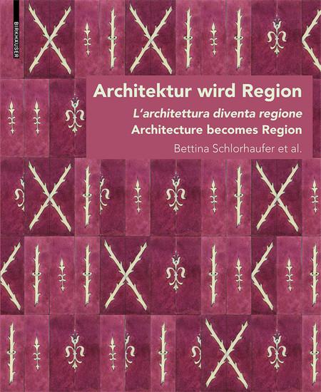 Architektur wird Region / Dall'architettura alla regione / Architecture becomes Region - Blick ins Buch