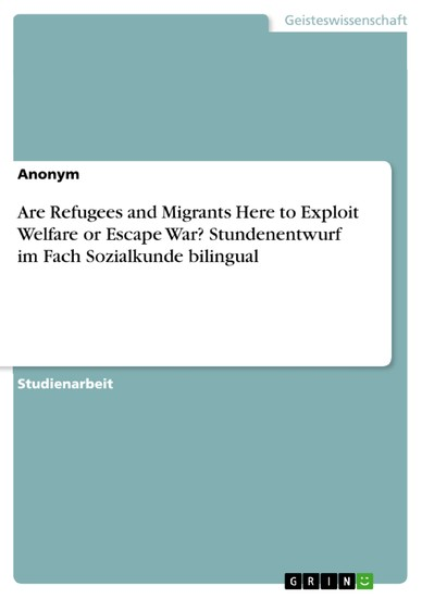 Are Refugees and Migrants Here to Exploit Welfare or Escape War? Stundenentwurf im Fach Sozialkunde bilingual - Blick ins Buch