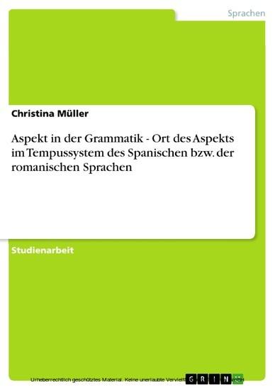 Aspekt in der Grammatik - Ort des Aspekts im Tempussystem des Spanischen bzw. der romanischen Sprachen - Blick ins Buch