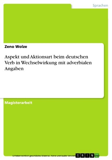 Aspekt und Aktionsart beim deutschen Verb in Wechselwirkung mit adverbialen Angaben - Blick ins Buch