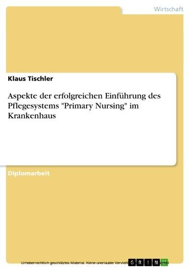 Aspekte der erfolgreichen Einführung des Pflegesystems 'Primary Nursing' im Krankenhaus - Blick ins Buch
