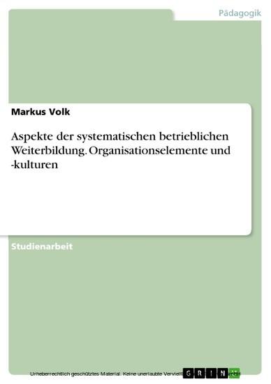 Aspekte der systematischen betrieblichen Weiterbildung. Organisationselemente und -kulturen - Blick ins Buch